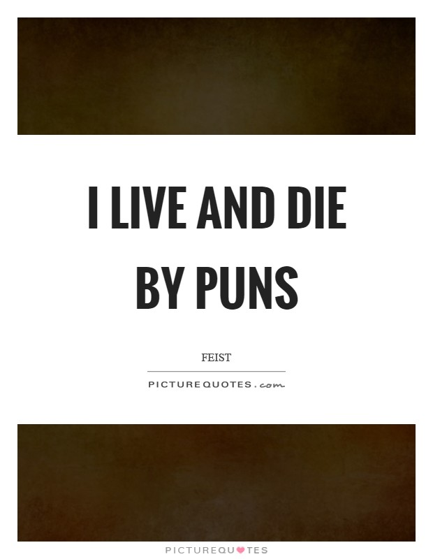 I live and die by puns Picture Quote #1