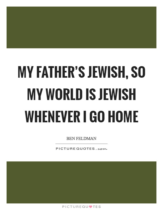 My father's Jewish, so my world is Jewish whenever I go home Picture Quote #1