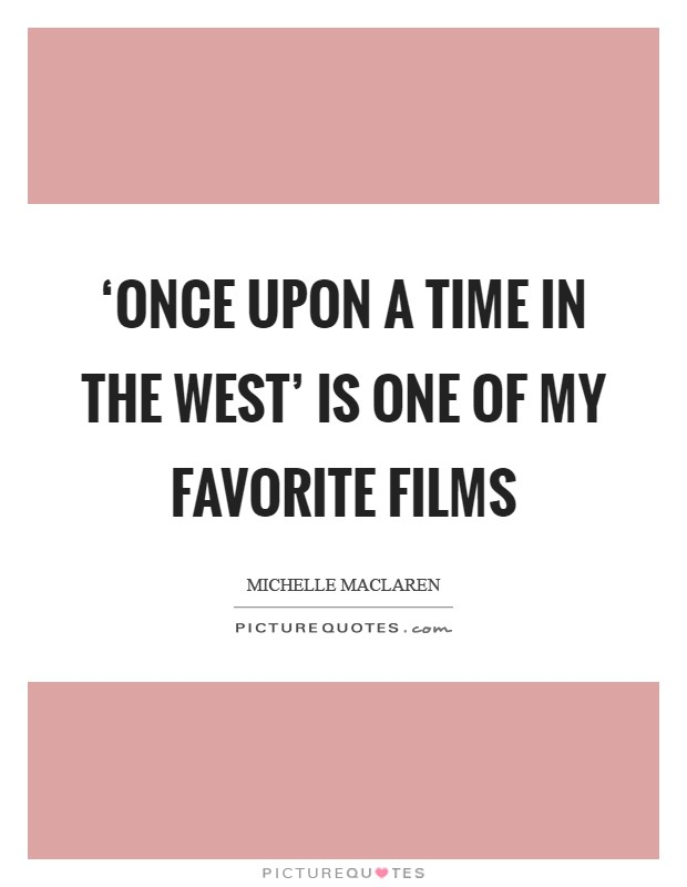 'Once Upon a Time in the West' is one of my favorite films Picture Quote #1