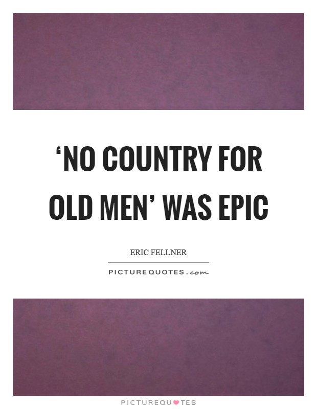 'No Country for Old Men' was epic Picture Quote #1