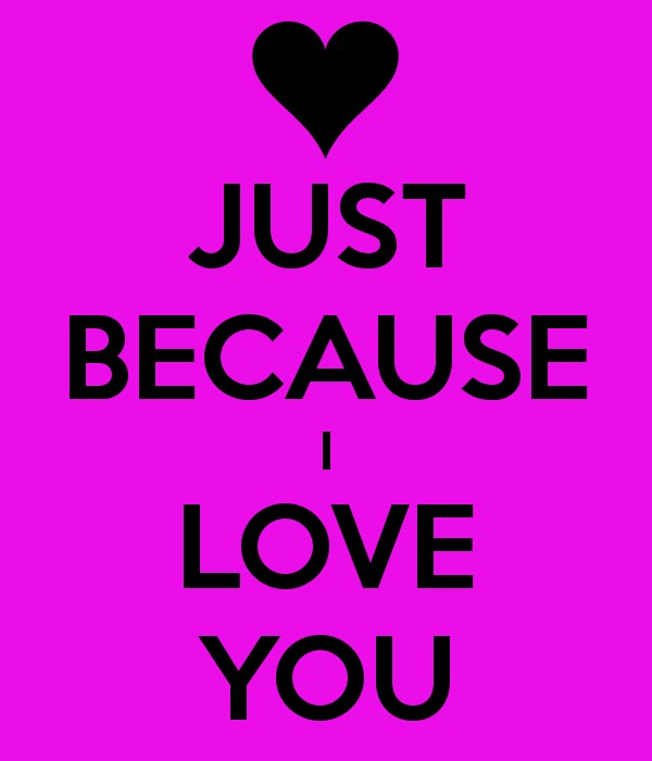 I Love You Because: Just Because I Love You Quotes & Sayings