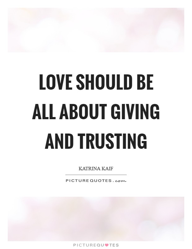 Love should be all about giving and trusting Picture Quote #1