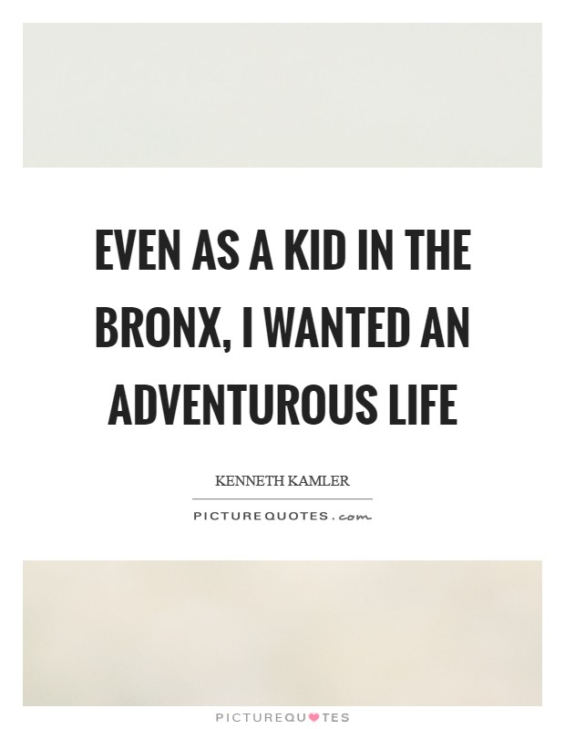 Even as a kid in the Bronx, I wanted an adventurous life Picture Quote #1
