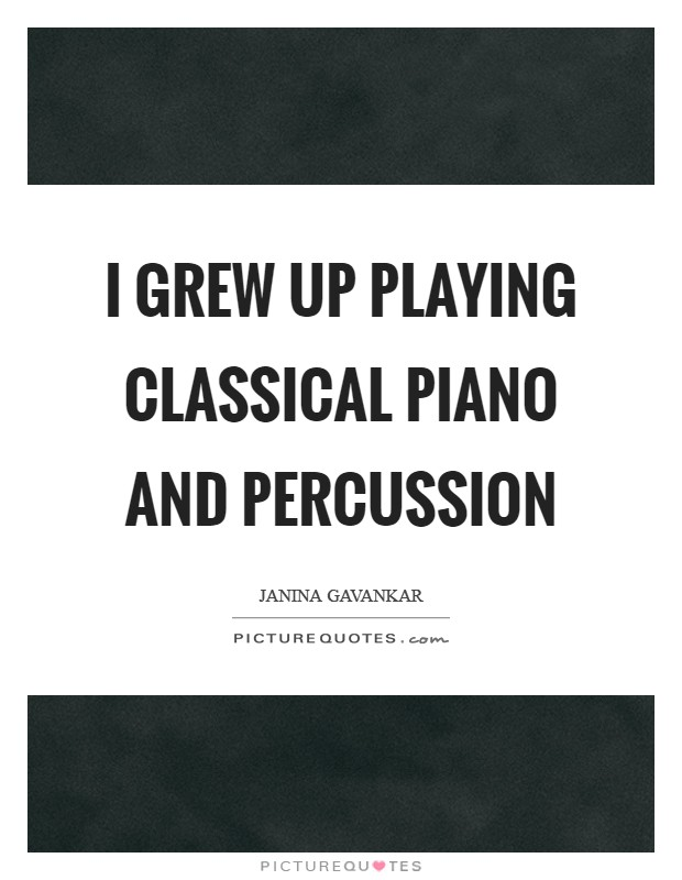 I grew up playing classical piano and percussion Picture Quote #1
