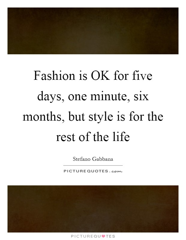 Fashion is OK for five days, one minute, six months, but style is for the rest of the life Picture Quote #1
