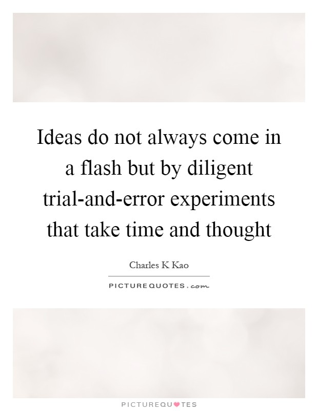 Ideas do not always come in a flash but by diligent trial-and-error experiments that take time and thought Picture Quote #1