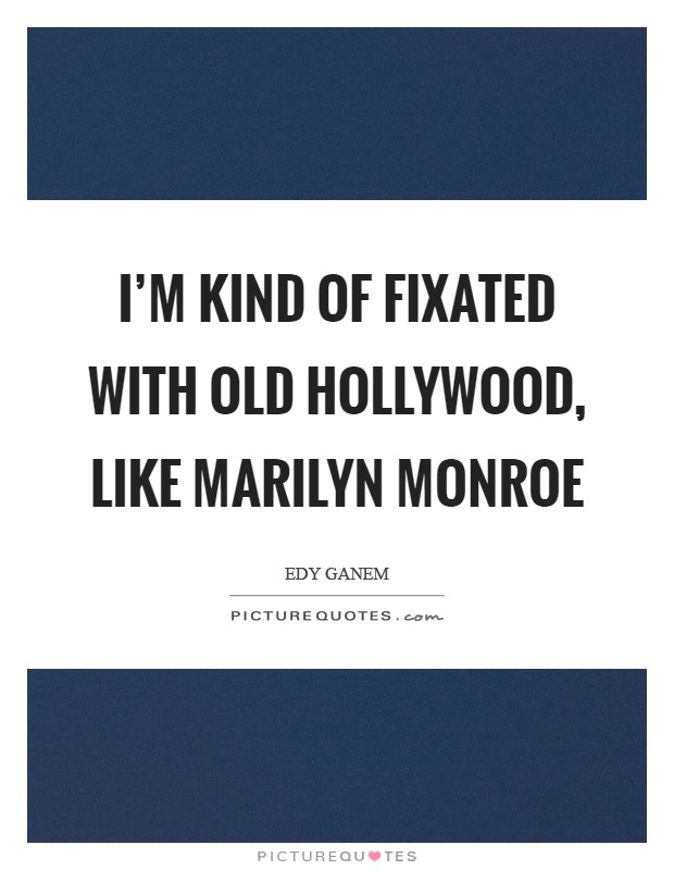 I'm kind of fixated with old Hollywood, like Marilyn Monroe Picture Quote #1