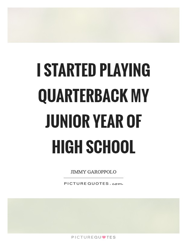 I started playing quarterback my junior year of high school Picture Quote #1