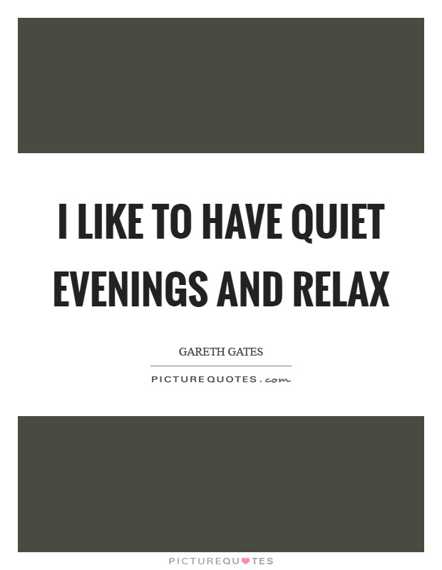 I like to have quiet evenings and relax Picture Quote #1