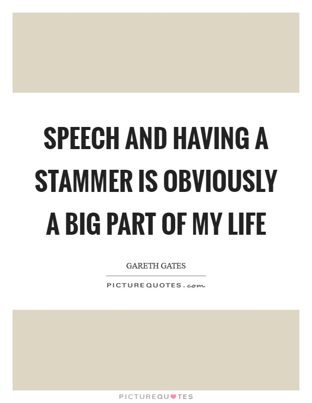 Speech and having a stammer is obviously a big part of my life Picture Quote #1