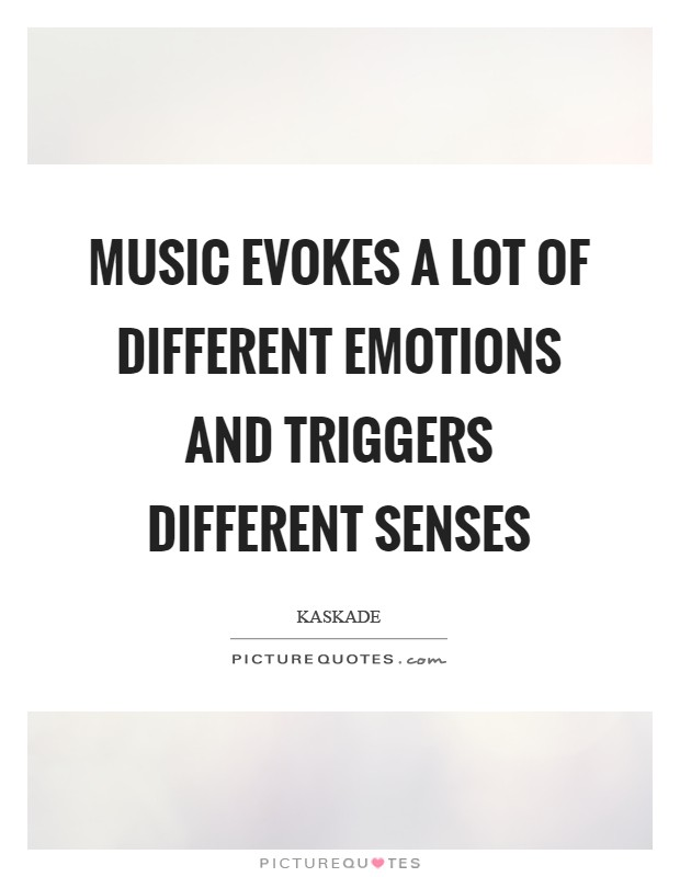 Music evokes a lot of different emotions and triggers different senses Picture Quote #1