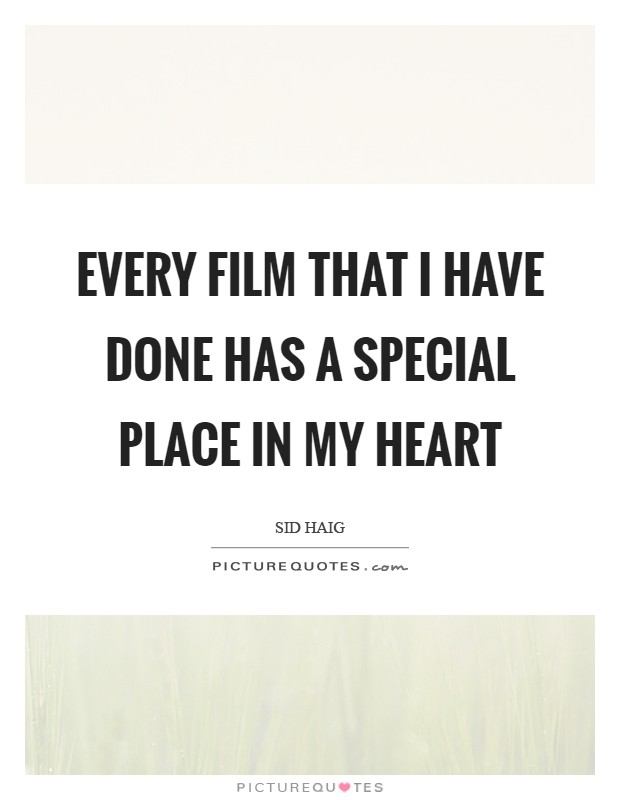 Every film that I have done has a special place in my heart Picture Quote #1