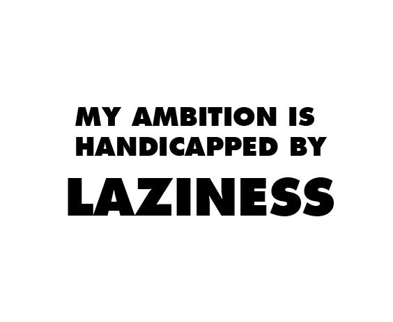 Laziness Quote 1 Picture Quote #1