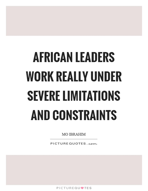 African leaders work really under severe limitations and constraints Picture Quote #1