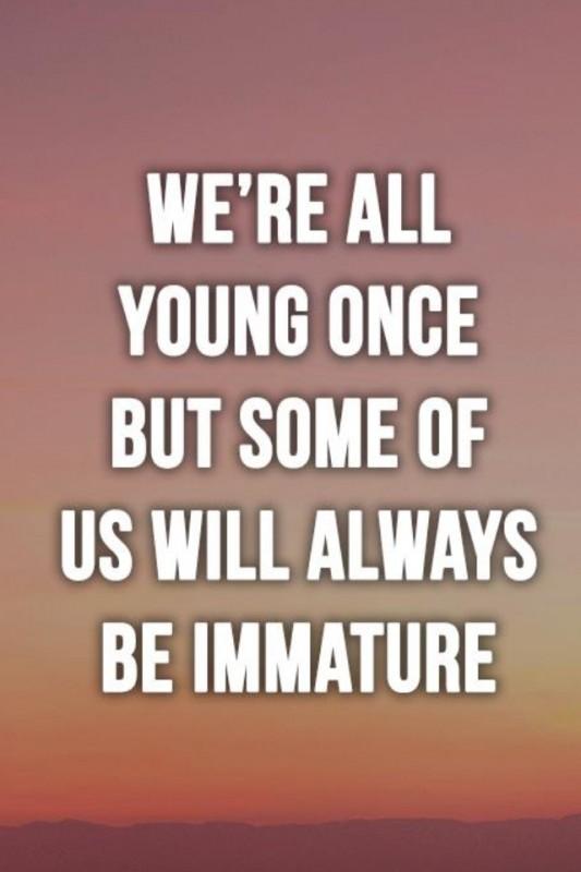 Immature Quote 2 Picture Quote #1