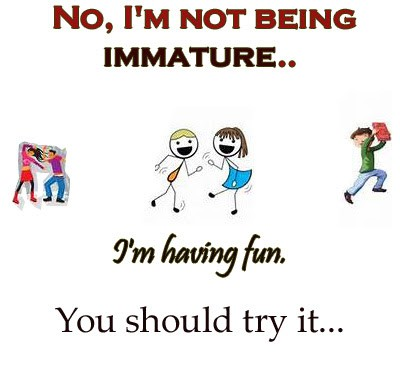 Being Immature Quote 1 Picture Quote #1