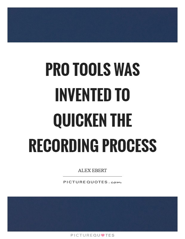 Pro Tools was invented to quicken the recording process Picture Quote #1