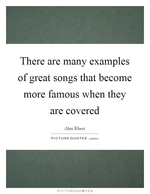 There are many examples of great songs that become more famous when they are covered Picture Quote #1