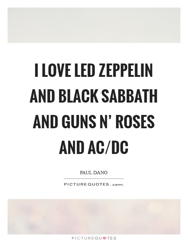I love Led Zeppelin and Black Sabbath and Guns N' Roses and AC/DC Picture Quote #1