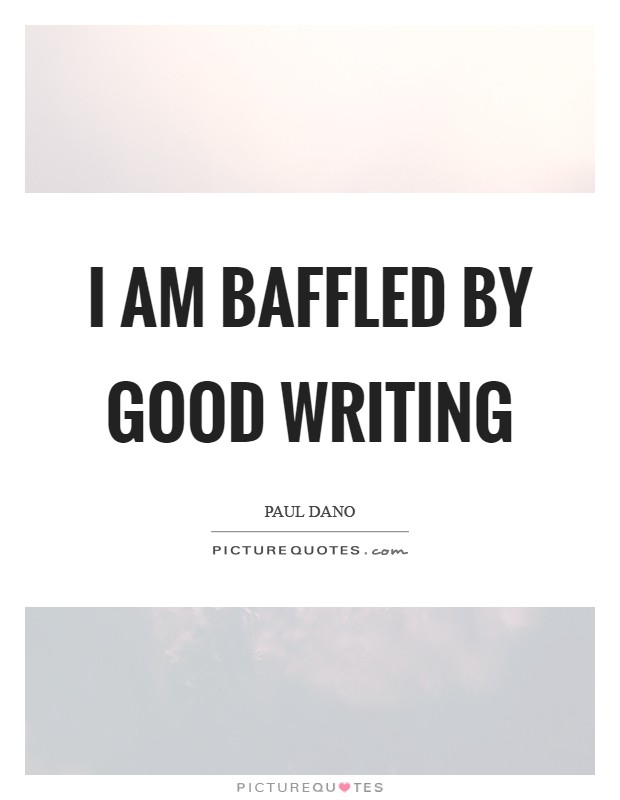 I am baffled by good writing Picture Quote #1