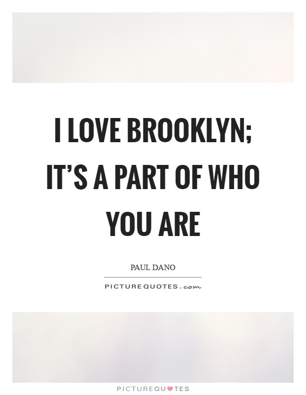 I love Brooklyn; it's a part of who you are Picture Quote #1