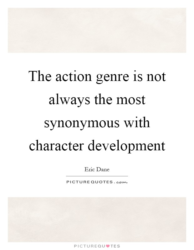 The action genre is not always the most synonymous with character development Picture Quote #1