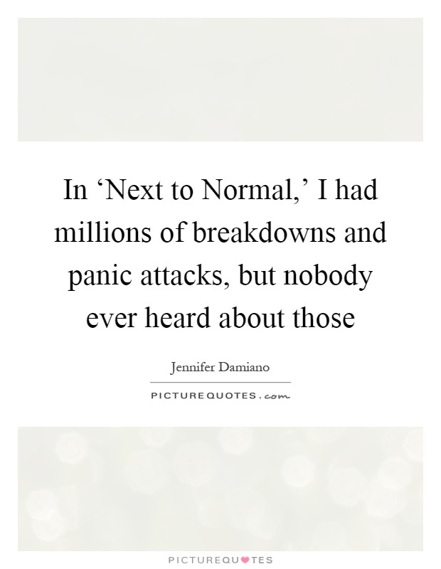 In \'Next to Normal,\' I had millions of breakdowns and ...