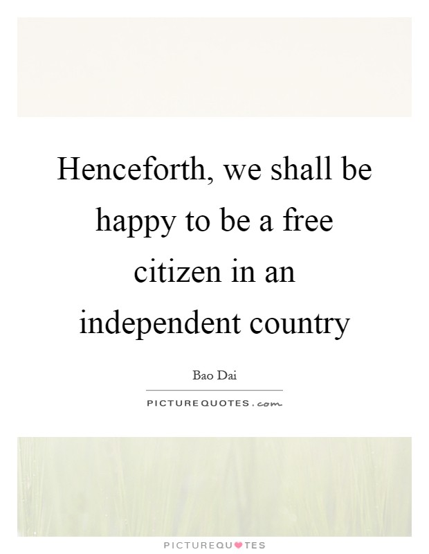 Henceforth, we shall be happy to be a free citizen in an independent country Picture Quote #1