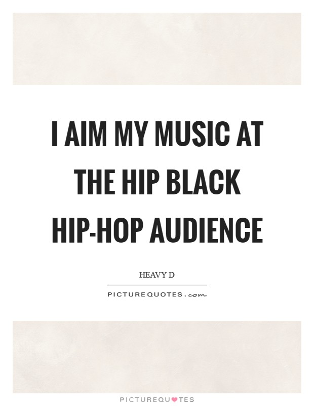 I aim my music at the hip black hip-hop audience Picture Quote #1
