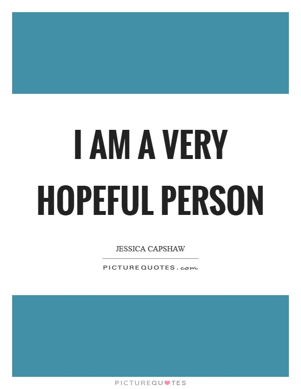 I am a very hopeful person Picture Quote #1