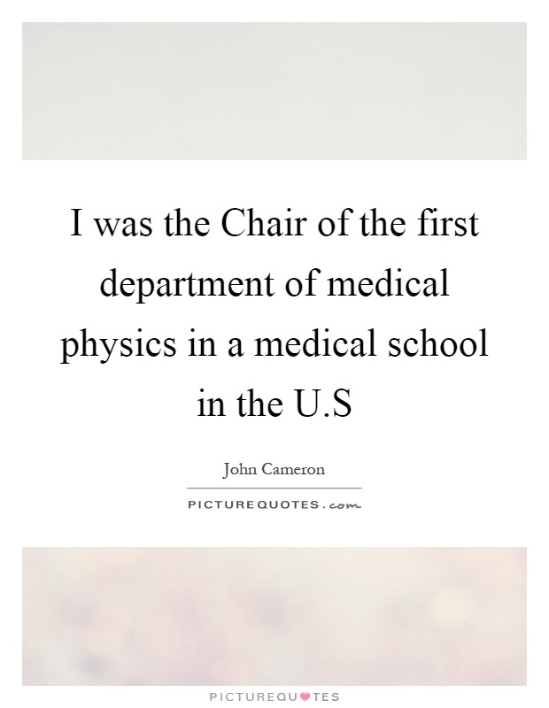 I was the Chair of the first department of medical physics in a medical school in the U.S Picture Quote #1