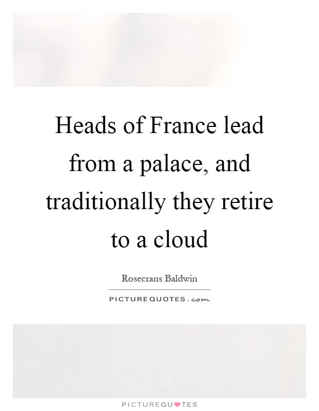 Heads of France lead from a palace, and traditionally they retire to a cloud Picture Quote #1