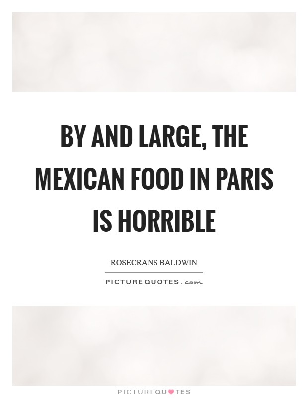 By and large, the Mexican food in Paris is horrible Picture Quote #1