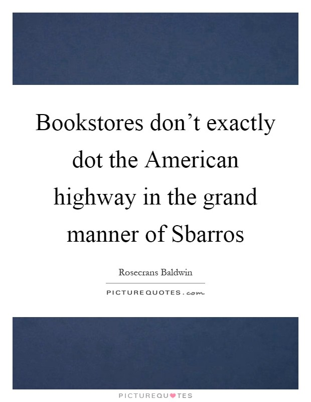 Bookstores don't exactly dot the American highway in the grand manner of Sbarros Picture Quote #1