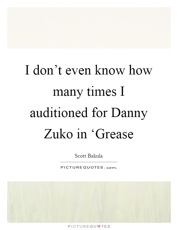 I don't even know how many times I auditioned for Danny Zuko in 'Grease Picture Quote #1