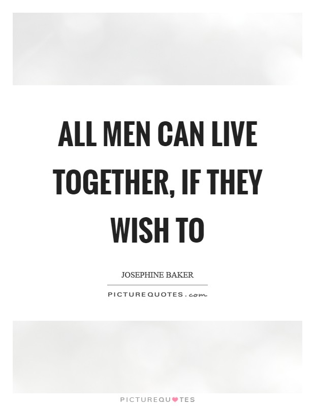 All men can live together, if they wish to Picture Quote #1