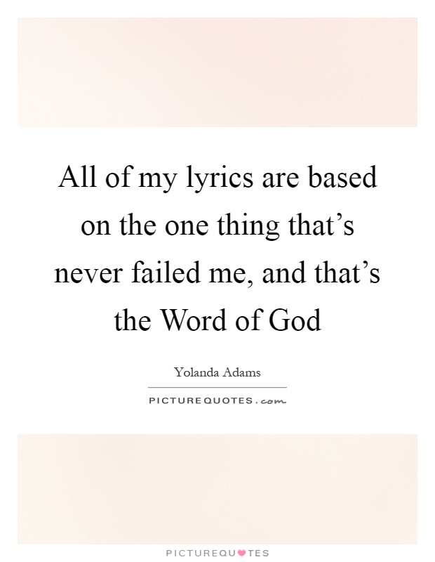 All of my lyrics are based on the one thing that's never failed