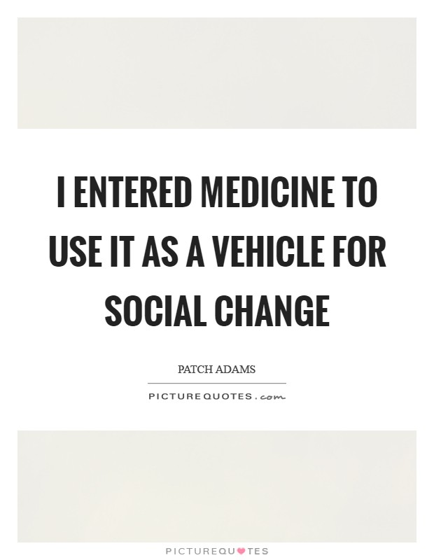 I entered medicine to use it as a vehicle for social change Picture Quote #1