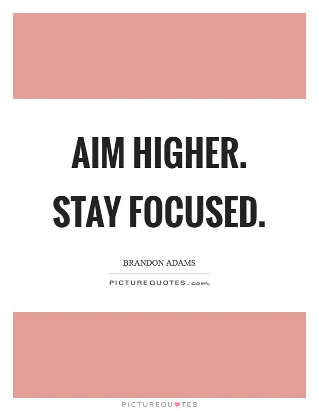Stay Focused Quotes Aim Higherstay Focused  Picture Quotes