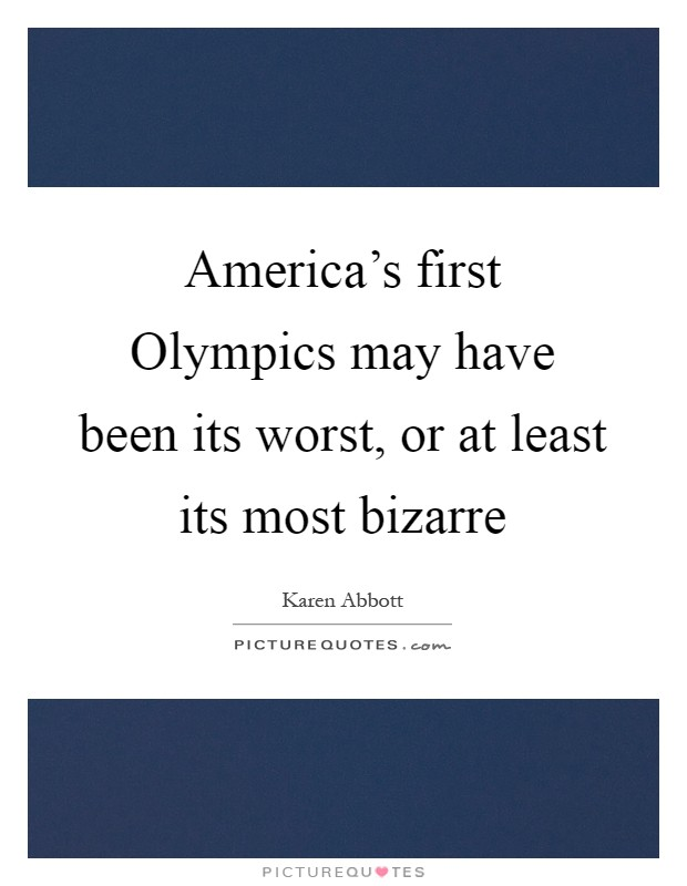 America's first Olympics may have been its worst, or at least its most bizarre Picture Quote #1