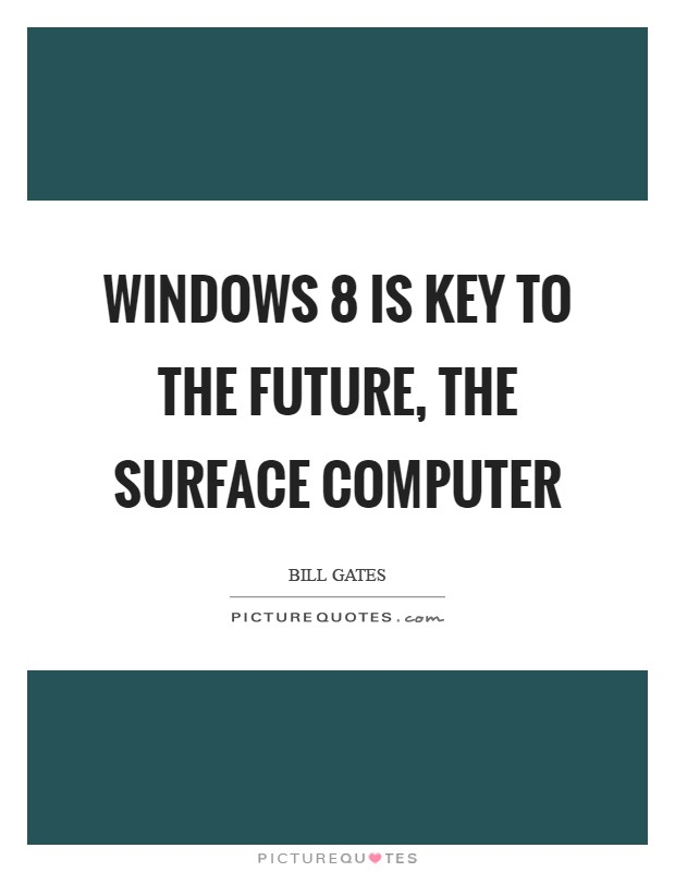 Windows 8 is key to the future, the Surface computer Picture Quote #1