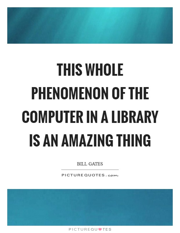 This whole phenomenon of the computer in a library is an amazing thing Picture Quote #1