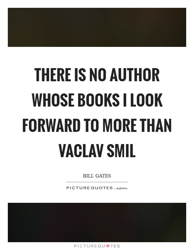 There is no author whose books I look forward to more than Vaclav Smil Picture Quote #1