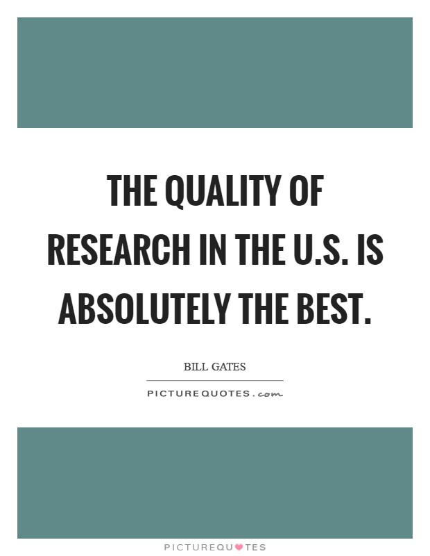 The quality of research in the U.S. is absolutely the best Picture Quote #1