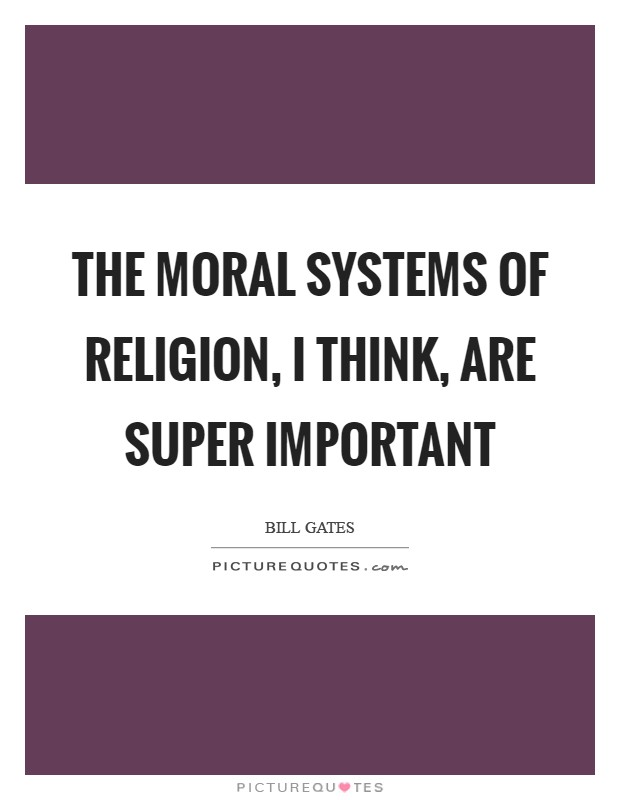 The moral systems of religion, I think, are super important Picture Quote #1