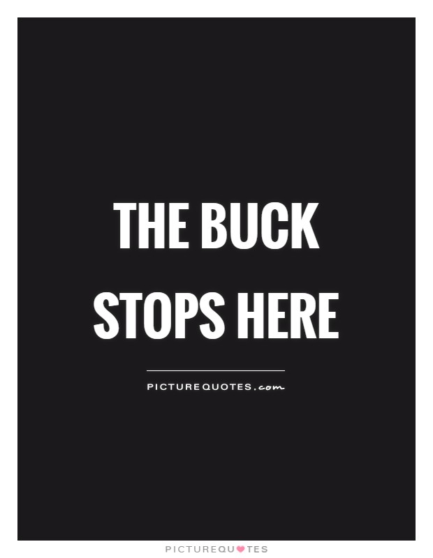 The buck stops here Picture Quote #1