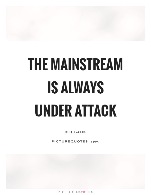The mainstream is always under attack Picture Quote #1