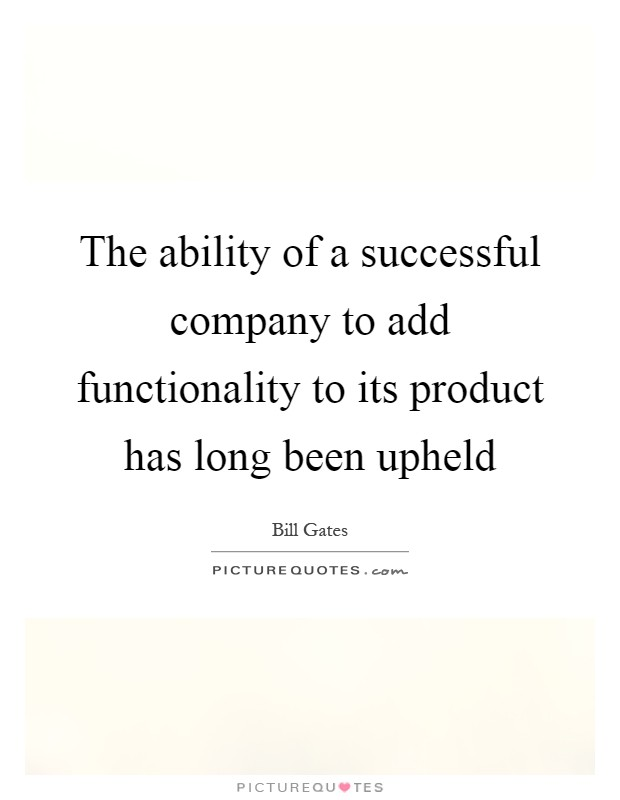 The ability of a successful company to add functionality to its product has long been upheld Picture Quote #1