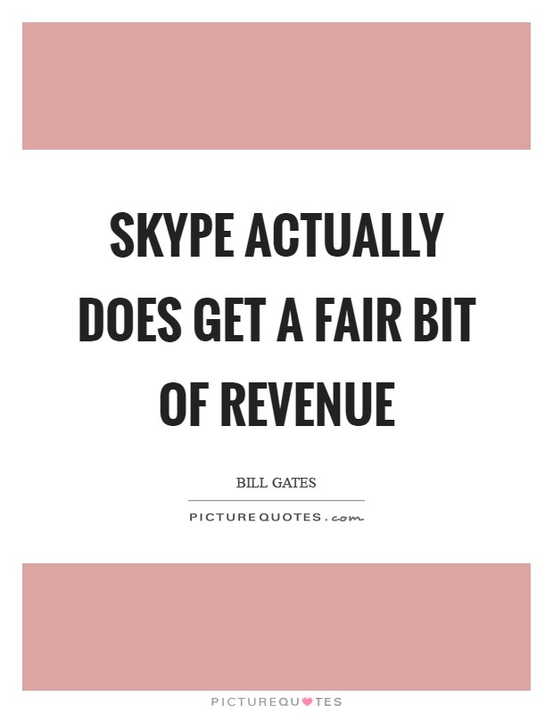 Skype actually does get a fair bit of revenue Picture Quote #1