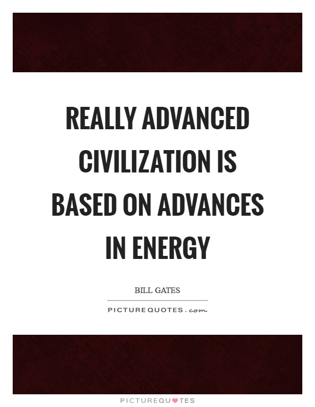 Really advanced civilization is based on advances in energy Picture Quote #1